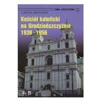 KOŚCIÓŁ KATOLICKI NA GRODZIEŃSZCZYŹNIE 1939 - 1956 Larysa Mikhailik