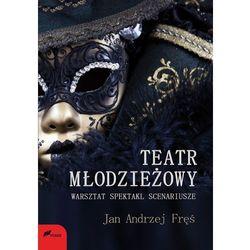 Teatr młodzieżowy Warsztat spektakl scenariusze (Fręś Jan, Andrzej)