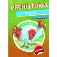 Prehistoria Ptaki. Zeszyt edukacyjny - Praca zbiorowa, praca zbiorowa