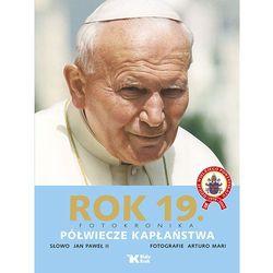 Rok 19. Fotokronika. Półwiecze kapłaństwa (ISBN 9788375530490)