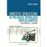 Kwestie społeczne w polskich serialach obyczajowych - prezentacje i odbiór (410 str.)