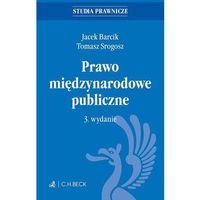 Prawo międzynarodowe publiczne. Wydanie 3 - Jacek Barcik, Tomasz Srogosz (9788325598587)