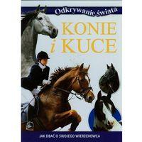 Konie i kuce Jak dbać o swojego wierzchowca - Praca zbiorowa (9788327423801)