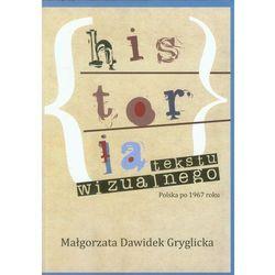 Historia tekstu wizualnego. Polska po 1967 roku (ISBN 9788362574377)