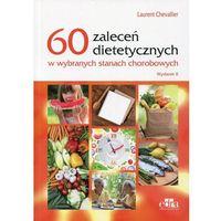 60 zaleceń dietetycznych w wybranych stanach chorobowych (9788365195487)