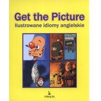 GET THE PICTURE. ILUSTROWANE IDIOMY ANGIELSKIE Chyb Jerzy, książka z ISBN: 9788388667558
