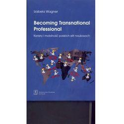 Becoming Transnational Professional Kariery i mobilność (ilość stron 294)