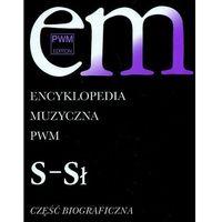 Encyklopedia muzyczna PWM. Część biograficzna. Tom 9 - S- Sł, Polskie Wydawnictwo Muzyczne