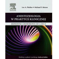 Anestezjologia w praktyce klinicznej Jednostki chorobowe od A do Z (ISBN 9788376099507)