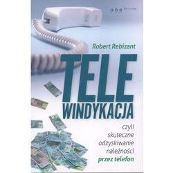 Telewindykacja, czyli skuteczne odzyskiwanie należności przez telefon (ilość stron 120)