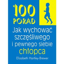 100 porad jak wychować szczęśliwego i pewnego siebie chłopca (ISBN 9788360215388)