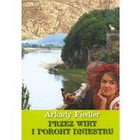 Fiedler Arkady Przez wiry i porohy Dniestru (9788378234029)