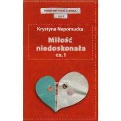 MIŁOŚĆ NIEDOSKONAŁA CZ.1. PAMIĘTNIKI CZERWONEJ SZMINKI TOM 4 Krystyna Nepomucka, rok wydania (2012)