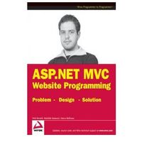 ASP.NET MVC 1.0 Website Programming. Problem - Design - Solution (9780470410950)