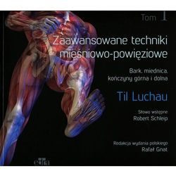 Zaawansowane techniki mięśniowo-powięziowe Bark, miednica, kończyny górna i dolna (ISBN 9788365373151)