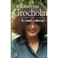 JA WAM POKAŻĘ!, Katarzyna Grochola