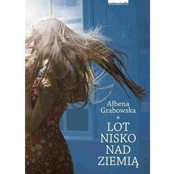 Lot nisko nad ziemią - Ałbena Grabowska, książka z kategorii E-booki