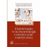 Fizjoterapia w kosmetologii i medycynie estetycznej (9788320044973)