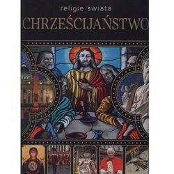 Chrześcijaństwo. Religie świata, pozycja wydana w roku: 2011