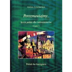 Porozmawiajmy Część 1. Język polski dla cudzoziemców. Podręcznik [Anna Lisowska]