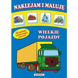 Naklejam i maluję Wielkie pojazdy (ISBN 9788363122218)