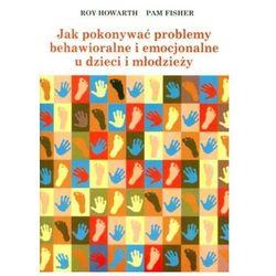 Jak pokonywać problemy behawioralne i emocjonalne u dzieci i młodzieży, pozycja wydana w roku: 2009