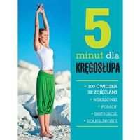 5 minut dla kręgosłupa. 100 ćwiczeń ze zdjęciami - majówkowy szał CENOWY (192 str.)