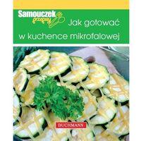 JAK GOTOWAĆ W KUCHENCE MIKROFALOWEJ (9788376704197)