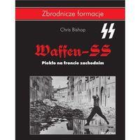 WAFFEN SS PIEKŁO NA FRONCIE ZACHODNIM (256 str.)