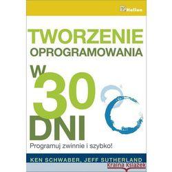 Tworzenie oprogramowania w 30 dni. Programuj zwinnie i szybko! (ISBN 9788324675302)