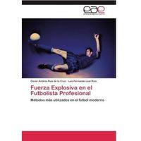Fuerza Explosiva en el Futbolista Profesional Ruiz de la Cruz, Oscar Andrés (9783846575284)