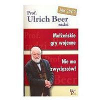 MAŁŻEŃSKIE GRY WOJENNE. NIE MA ZWYCIĘZCÓW Ulrich Beer (ilość stron 104)
