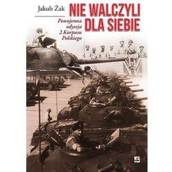 NIE WALCZYLI DLA SIEBIE POWOJENNA ODYSEJA 2 KORPUSU POLSKIEGO TW (ISBN 9788373996212)