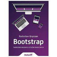 Bootstrap. Tworzenie własnych stylów graficznych - RADOSŁAW GRYCZAN, Helion