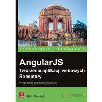 AngularJS. Tworzenie aplikacji webowych. Receptury (9788328321489)