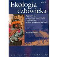 Ekologia człowieka Podstawy ochrony środowiska i zdrowia człowieka tom 1, Wolański Napoleon