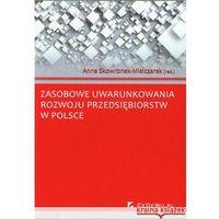 Zasobowe uwarunkowania rozwoju przedsiębiorstw w Polsce (238 str.)