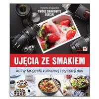 Ujęcia ze smakiem.Kulisy fotografii kulinarnej i stylizacji dań (9788324637560)