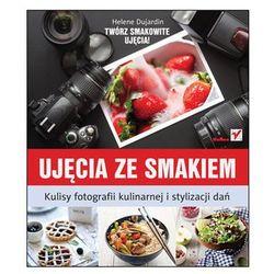 Ujęcia ze smakiem.Kulisy fotografii kulinarnej i stylizacji dań (ilość stron 288)