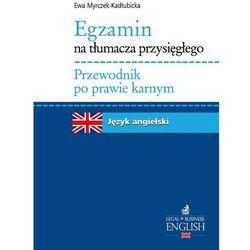 Egzamin na tłumacza przysięgłego Przewodnik po prawie karnym Język angielski (Myrczek-Kadłubicka Ewa)