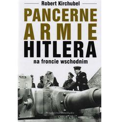 Pancerne armie Hitlera na froncie wschodnim (Kirchubel Robert)