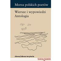 Morza polskich poetów - Dostępne od: 2013-09-30, książka w oprawie miękkej