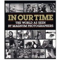 In Our Time: The World as Seen by Magnum Photographers (9780393027679)
