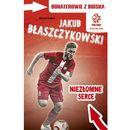 Bohaterowie z Boiska. Jakub Błaszczykowski. Niezłomne serce (9788324521777)