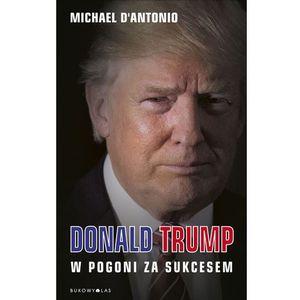 Donald Trump. W pogoni za sukcesem - Michael D'Antonio DARMOWA DOSTAWA KIOSK RUCHU