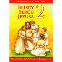 Bliscy sercu Jezusa 2 Podręcznik - Jeśli zamówisz do 14:00, wyślemy tego samego dnia. Darmowa dostawa, ju�