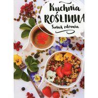 Kuchnia roślinna. Smak zdrowia - 35% rabatu na drugą książkę! (9788327456250)