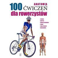 Anatomia 100 ćwiczeń dla rowerzystów - Dostawa 0 zł