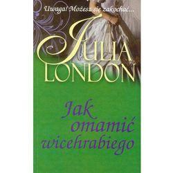 Jak omamić Wicehrabiego (London Julia)