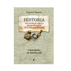 Historia. Od Wielkich Odkryć Geograficznych do I Wojny Światowej. Ćwiczenia ze źródłami. (ilość stron